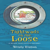 Tightwads on the Loose: A Seven Year Pacific Odyssey - Wendy Hinman