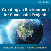 Creating an Environment for Successful Projects, 3rd Edition - Robert J. Graham, Randall L. Englund