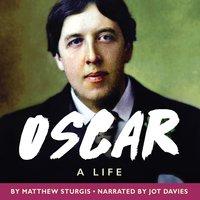 Oscar: A Life - Matthew Sturgis