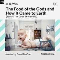 The Food of the Gods and How It Came to Earth: Book 1 – The Dawn of the Food - H.G. Wells