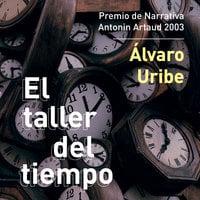 El taller del tiempo - Álvaro Uribe