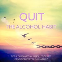 Quit The Alcohol Habit - Glenn Harrold, Janey Lee Grace