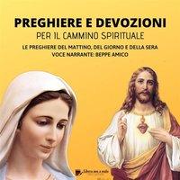 Preghiere e devozioni per il cammino spirituale - A Cura Di Beppe Amico
