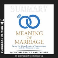 Summary of The Meaning of Marriage: Facing the Complexities of Commitment with the Wisdom of God by Timothy Keller - Readtrepreneur Publishing