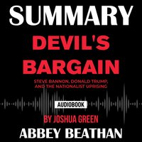 Summary of Devil's Bargain: Steve Bannon, Donald Trump, and the Nationalist Uprising by Joshua Green - Abbey Beathan