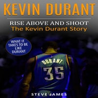Kevin Durant: Rise Above And Shoot, The Kevin Durant Story - Steve James