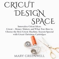 Cricut Design Space: Innovative Cricut Ideas. Cricut – Money Makers and What Not. How to Choose the Best Cricut Machine. Season Special with Cricut Christmas Cartriges - Mary Greenwell
