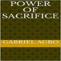 Power of Sacrifice - Gabriel Agbo