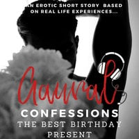 The Best Birthday Present: An Erotic True Confession - Aaural Confessions