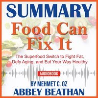 Summary of Food Can Fix It: The Superfood Switch to Fight Fat, Defy Aging, and Eat Your Way Healthy by Mehmet C. Oz - Abbey Beathan
