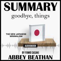 Summary of Goodbye, Things: The New Japanese Minimalism by Fumio Sasaki - Abbey Beathan