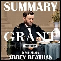 Summary of: Grant, by Ron Chernow - Abbey Beathan