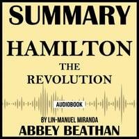 Summary of Hamilton: The Revolution by Lin-Manuel Miranda - Abbey Beathan