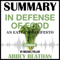 Summary of In Defense of Food: An Eater's Manifesto by Michael Pollan - Abbey Beathan