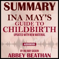 Summary of Ina May's Guide to Childbirth: Updated With New Material by Ina May Gaskin - Abbey Beathan