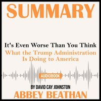 Summary of It's Even Worse Than You Think: What the Trump Administration Is Doing to America by David Cay Johnston - Abbey Beathan
