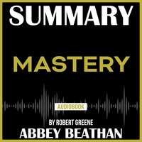 Summary of: Mastery by Robert Greene - Abbey Beathan