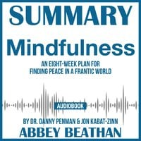 Summary of Mindfulness: An Eight-Week Plan for Finding Peace in a Frantic World by Dr. Danny Penman & Jon Kabat-Zinn - Abbey Beathan
