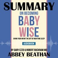 Summary of On Becoming Baby Wise: Giving Your Infant the Gift of Nighttime Sleep by Gary Ezzo & Robert Bucknam MD - Abbey Beathan