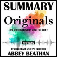 Summary of Originals: How Non-Conformists Move the World by Adam Grant & Sheryl Sandberg - Abbey Beathan