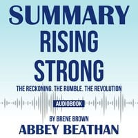 Summary of Rising Strong: The Reckoning. The Rumble. The Revolution by Brene Brown - Abbey Beathan