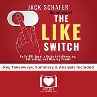 Summary of The Like Switch: An Ex-FBI Agent's Guide to Influencing, Attracting, and Winning People Over by Jack Schafer PhD: Key Takeaways, Summary & Analysis Included - Best Self Audio