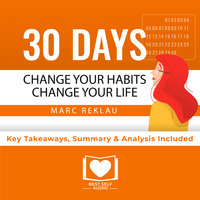 Summary of 30 Days - Change your habits, Change your life: A couple of simple steps every day to create the life you want by Marc Reklau: Key Takeaways, Summary & Analysis Included - Best Self Audio