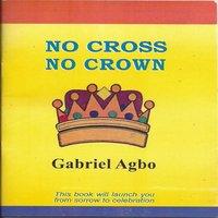 No Cross No Crown - Gabriel Agbo