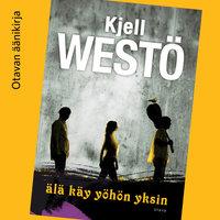 Älä käy yöhön yksin - Kjell Westö