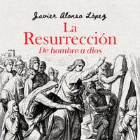 La resurrección - Javier Alonso