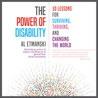 The Power of Disability: 10 Lessons for Surviving, Thriving, and Changing the World - Al Etmanski
