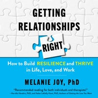 Getting Relationships Right: How to Build Resilience and Thrive in Life, Love, and Work - Melanie Joy
