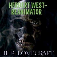 Herbert West–Reanimator - H.P. Lovecraft