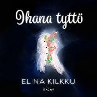 Ihana tyttö - Elina Kilkku