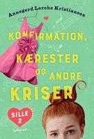 Sille 2 - Konfirmation, kærester og andre kriser - Annegerd Lerche Kristiansen