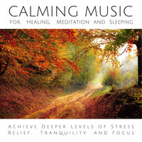 Calming Music for Healing, Meditation and Sleeping: Achieve Deeper Levels of Stress Relief, Tranquility and Focus - Yella A. Deeken