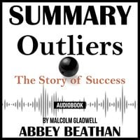 Summary of Outliers: The Story of Success by Malcolm Gladwell - Abbey Beathan