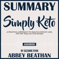 Summary of Simply Keto: A Practical Approach to Health & Weight Loss, with 100+ Easy Low-Carb Recipes by Suzanne Ryan - Abbey Beathan