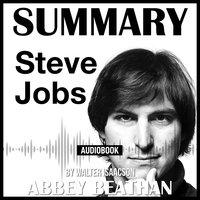 Summary of: Steve Jobs by Walter Isaacson - Abbey Beathan