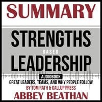 Summary of Strengths Based Leadership: Great Leaders, Teams, and Why People Follow by Tom Rath & Gallup Press - Abbey Beathan
