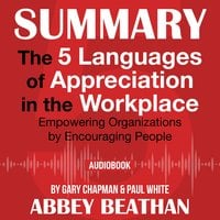 Summary of: The 5 Languages of Appreciation in the Workplace – Empowering Organizations by Encouraging People by Gary Chapman & Paul White - Abbey Beathan