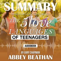 Summary of The 5 Love Languages of Teenagers: The Secret to Loving Teens Effectively by Gary Chapman - Abbey Beathan