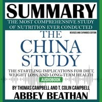 Summary of The China Study: Revised and Expanded Edition: The Most Comprehensive Study of Nutrition Ever Conducted and the Startling Implications for Diet, Weight Loss, and Long-Term Health - Abbey Beathan