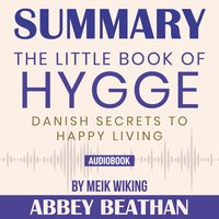 Summary of The Little Book of Hygge: Danish Secrets to Happy Living by Meik Wiking - Abbey Beathan