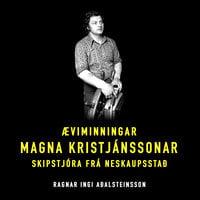 Magni – Æviminningar Magna Kristjánssonar skipstjóra frá Neskaupstað - Ragnar Ingi Aðalsteinsson