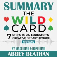 Summary of The Wild Card: 7 Steps to an Educator's Creative Breakthrough by Wade King & Hope King - Abbey Beathan