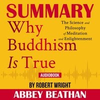 Summary of Why Buddhism is True: The Science and Philosophy of Meditation and Enlightenment by Robert Wright - Abbey Beathan