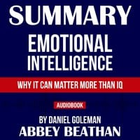 Summary of Emotional Intelligence: Why It Can Matter More Than IQ by Daniel Goleman - Abbey Beathan