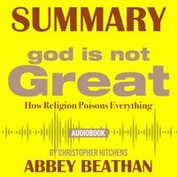 Summary of God Is Not Great: How Religion Poisons Everything by Christopher Hitchens - Abbey Beathan
