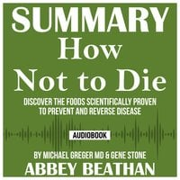 Summary of How Not to Die: Discover the Foods Scientifically Proven to Prevent and Reverse Disease by Michael Greger Md & Gene Stone - Abbey Beathan